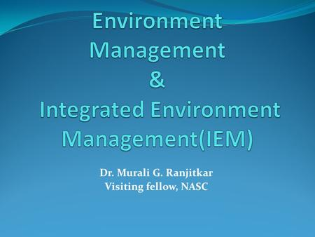 Dr. Murali G. Ranjitkar Visiting fellow, NASC. Environment Management Its an attempt to control human impact on and interaction with the environment in.
