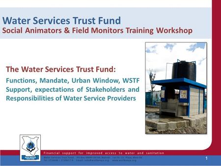 Water Services Trust Fund Social Animators & Field Monitors Training Workshop The Water Services Trust Fund: Functions, Mandate, Urban Window, WSTF Support,