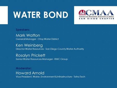 WATER BOND Mark Watton General Manager - Otay Water District Speakers: Moderator: Ken Weinberg Director Water Resources - San Diego County Water Authority.