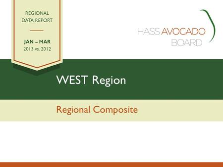 WEST Region Regional Composite REGIONAL DATA REPORT JAN – MAR 2013 vs. 2012.