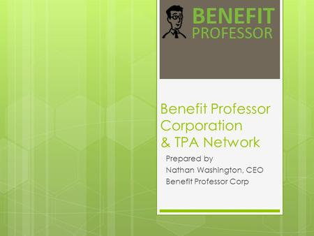 Benefit Professor Corporation & TPA Network Prepared by Nathan Washington, CEO Benefit Professor Corp.
