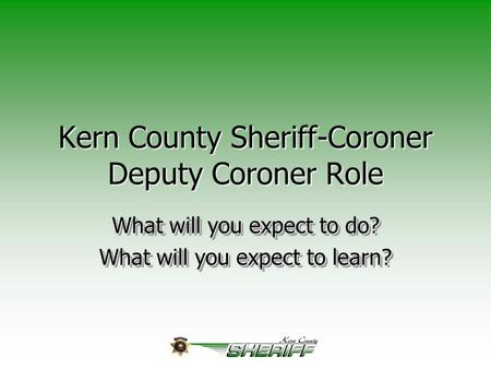Kern County Sheriff-Coroner Deputy Coroner Role What will you expect to do? What will you expect to learn? What will you expect to do? What will you expect.