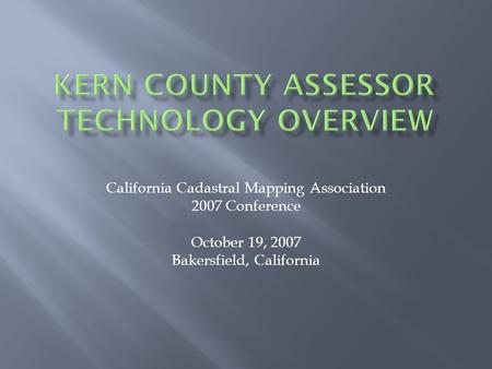 California Cadastral Mapping Association 2007 Conference October 19, 2007 Bakersfield, California.