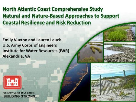 US Army Corps of Engineers BUILDING STRONG ® Emily Vuxton and Lauren Leuck U.S. Army Corps of Engineers Institute for Water Resources (IWR) Alexandria,