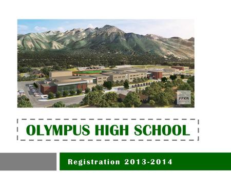 Registration 2013-2014 OLYMPUS HIGH SCHOOL. College and Career Readiness Plan CCRP.