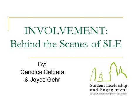 INVOLVEMENT: Behind the Scenes of SLE By: Candice Caldera & Joyce Gehr.