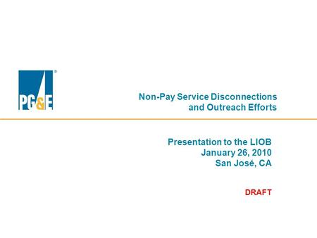 Non-Pay Service Disconnections and Outreach Efforts Presentation to the LIOB January 26, 2010 San José, CA DRAFT.