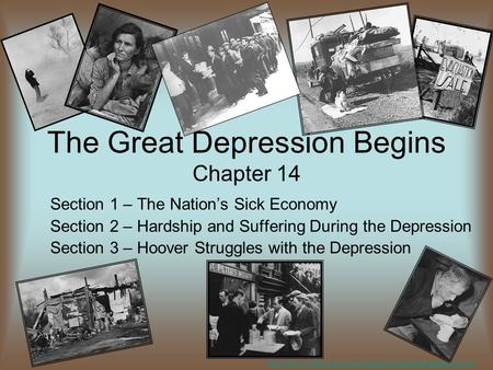 The Great Depression Begins Chapter 14 Section 1 – The Nation's Sick Economy Section 2 – Hardship and Suffering During the Depression Section 3 – Hoover.