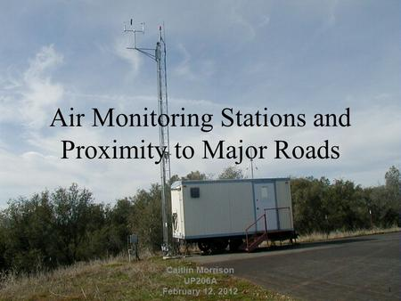 Air Monitoring Stations and Proximity to Major Roads Caitlin Morrison UP206A February 12, 2012 1.