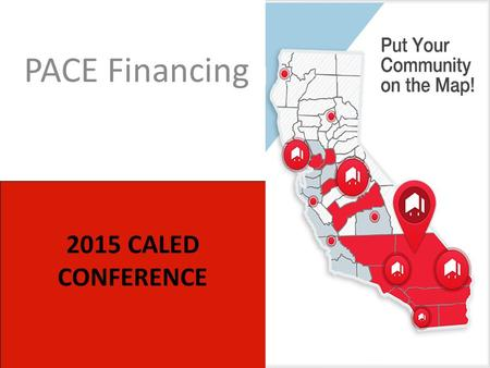 2015 CALED CONFERENCE PACE Financing. Background The PACE Program provides financing to property owners to improve their homes and businesses with energy.