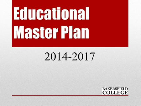 Educational Master Plan 2014-2017. Educational Master Plan 2014-2017 OVERVIEW.