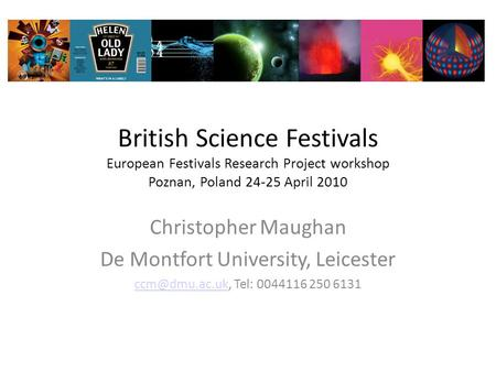 British Science Festivals European Festivals Research Project workshop Poznan, Poland 24-25 April 2010 Christopher Maughan De Montfort University, Leicester.
