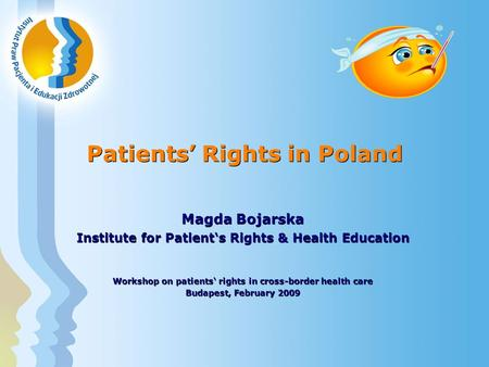 Patients' Rights in Poland Magda Bojarska Institute for Patient's Rights & Health Education Workshop on patients' rights in cross-border health care Budapest,