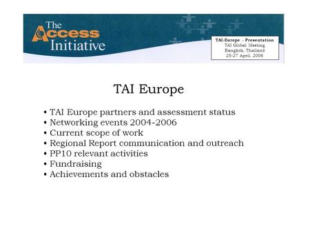TAI Europe TAI Europe partners and assessment status Networking events 2004-2006 Current scope of work Regional Report communication and outreach PP10.