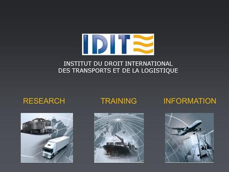 RESEARCH TRAINING INFORMATION INSTITUT DU DROIT INTERNATIONAL DES TRANSPORTS ET DE LA LOGISTIQUE.