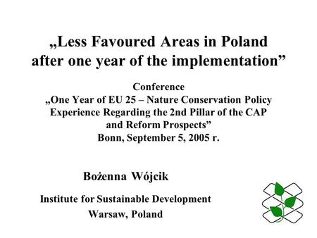 """Less Favoured Areas in Poland after one year of the implementation"" Conference ""One Year of EU 25 – Nature Conservation Policy Experience Regarding the."