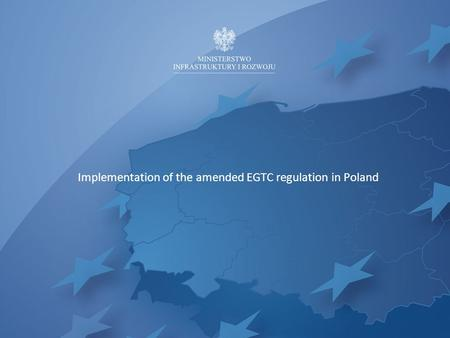 Implementation of the amended EGTC regulation in Poland.