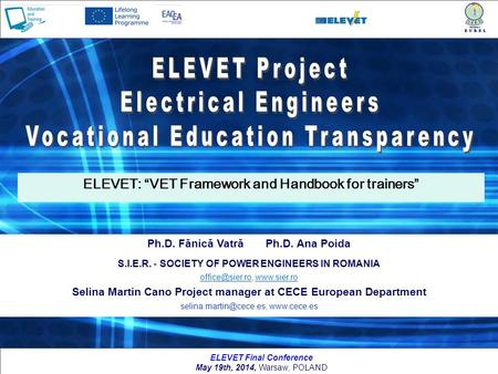 1 ELEVET Final Conference May 19th, 2014, Warsaw, POLAND Ph.D. Fănică Vatră Ph.D. Ana Poida S.I.E.R. - SOCIETY OF POWER ENGINEERS IN ROMANIA