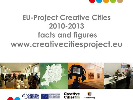 EU-Project Creative Cities 2010-2013 facts and figures www.creativecitiesproject.eu.