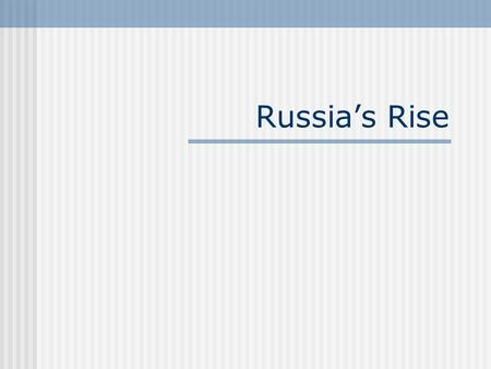 Russia's Rise. Growth of Muscovy 1300-1533 Russia's Expansionist Politics Under the Tsars Ivan III- Ivan the Great- a large part of Russia freed from.
