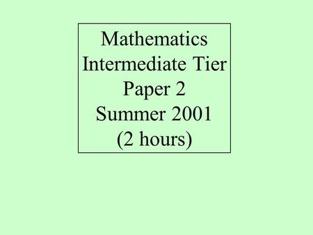 Mathematics Intermediate Tier Paper 2 Summer 2001 (2 hours)