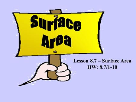 Surface Area Lesson 8.7 – Surface Area HW: 8.7/1-10.