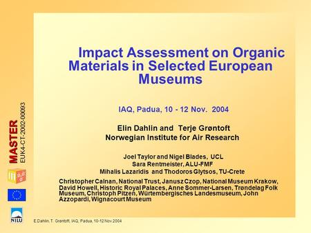 MASTER E.Dahlin, T. Grøntoft, IAQ, Padua, 10-12 Nov.2004 EUK4-CT-2002-00093 Impact Assessment on Organic Materials in Selected European Museums IAQ, Padua,