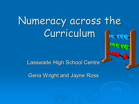 Numeracy across the Curriculum Lasswade High School Centre Gena Wright and Jayne Ross.