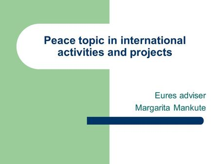 Peace topic in international activities and projects Eures adviser Margarita Mankute.