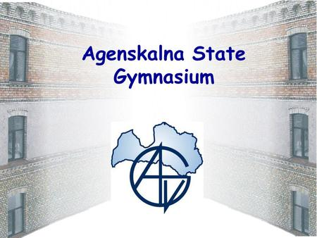 Agenskalna State Gymnasium. The beginning of our school was detected in the 17th century, when in 1681 the town council decided to base school across.