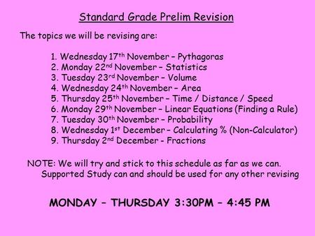 Standard Grade Prelim Revision The topics we will be revising are: 1. Wednesday 17 th November – Pythagoras 2. Monday 22 nd November – Statistics 3. Tuesday.