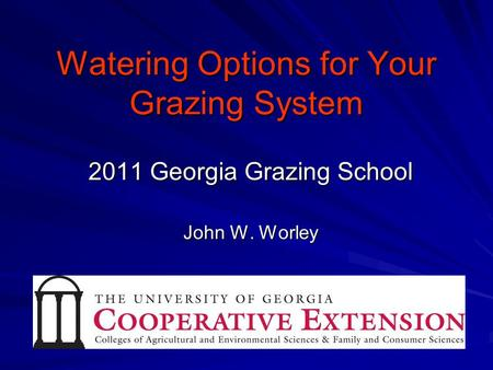 Watering Options for Your Grazing System 2011 Georgia Grazing School John W. Worley.