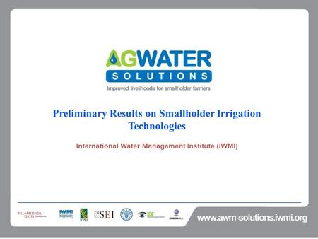 Preliminary Results on Smallholder Irrigation Technologies International Water Management Institute (IWMI)