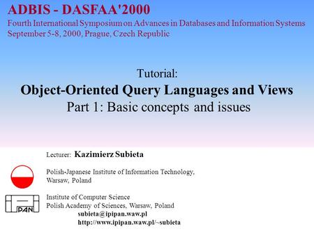 K.Subieta. <strong>Object</strong>-<strong>Oriented</strong> Query Languages and Views, slide 1 Sept. 2000 Tutorial: <strong>Object</strong>-<strong>Oriented</strong> Query Languages and Views Part 1: Basic concepts and.