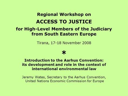 Regional Workshop on ACCESS TO JUSTICE for High-Level Members of the Judiciary from South Eastern Europe Tirana, 17-18 November 2008 * Introduction to.