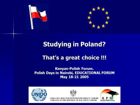 Studying in Poland? That's a great choice !!! Kenyan-Polish Forum. Polish Days in Nairobi, EDUCATIONAL FORUM May 18-21 2005.
