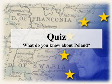 Quiz What do you know about Poland? Quiz. The capital city of Poland is? A. Prague C. Warsaw B. Poznań D. Cracow.