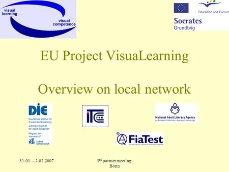 31.01. – 2.02.20073 rd partner meeting; Bonn EU Project VisuaLearning Overview on local network.