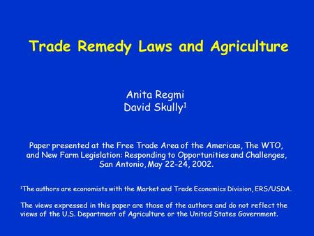 Trade Remedy Laws and Agriculture Anita Regmi David Skully 1 Paper presented at the Free Trade Area of the Americas, The WTO, and New Farm Legislation: