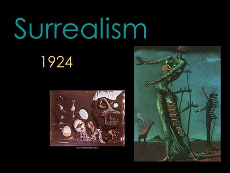 "Surrealism 1924. Originally a literary movement, it explored dreams, the unconscious, the element of chance and multiple levels of reality. ""more than."