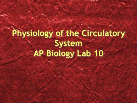 Physiology of the Circulatory System AP Biology Lab 10.