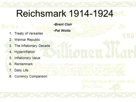 Reichsmark 1914-1924 1.Treaty of Versailles 2.Weimar Republic 3.The inflationary Decade 4.Hyperinflation 5.Inflationary Value 6.Rentenmark 7.Daily Life.