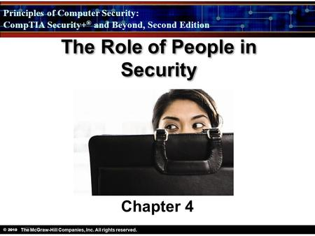 Principles of Computer Security: CompTIA Security + ® and Beyond, Second Edition © 2010 The Role of People in Security Chapter 4.