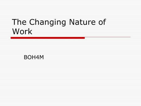 The Changing Nature of Work BOH4M. Corporate Culture  Corporate Culture = shared belief or value system about how their organization should operate and.