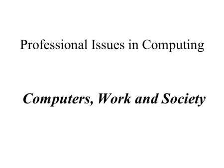 professional issues in computing professional institutions Issues in information systems volume 17, issue  courses in cloud computing in higher education are in high  enterprise & professional need for the cloud 580 4.