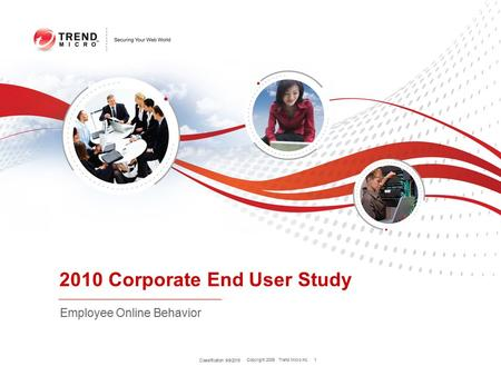 Copyright 2009 Trend Micro Inc. Classification 9/9/2015 1 2010 Corporate End User Study Employee Online Behavior.
