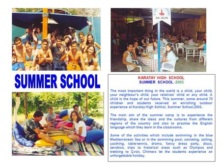 KARATAY HIGH SCHOOL SUMMER SCHOOL -2003 The most important thing in the world is a child, your child, your neighbour's child, your relatives' child or.