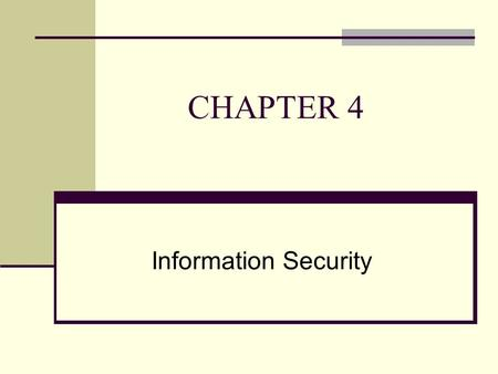 CHAPTER 4 Information Security. CHAPTER OUTLINE 4.1 Introduction to Information Security 4.2 Unintentional Threats to Information Security 4.3 Deliberate.