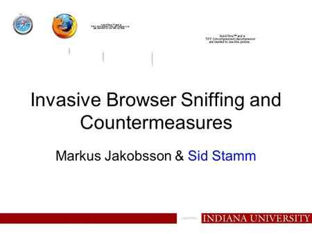 Invasive Browser Sniffing and Countermeasures Markus Jakobsson & Sid Stamm.