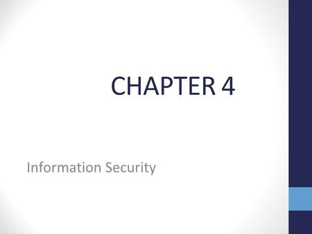 CHAPTER 4 Information Security. Key Information Security Terms Information Security refers to all of the processes and policies designed to protect an.